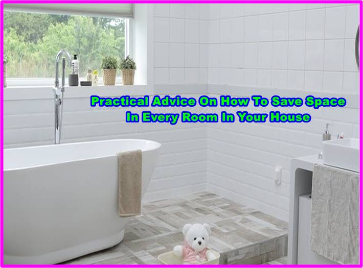 Practical Advice On How To Save Space In Every Room In Your House