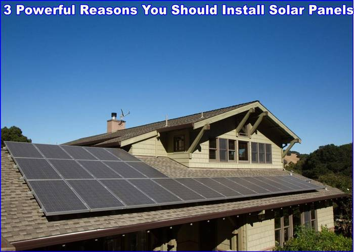 Powerful Reasons You Should Install Solar Panels